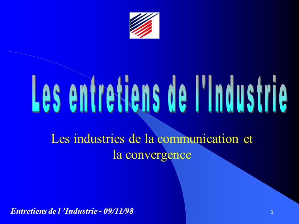 Entretiens de l Industrie - 09/11/98 1 Les industries de la communication et la convergence