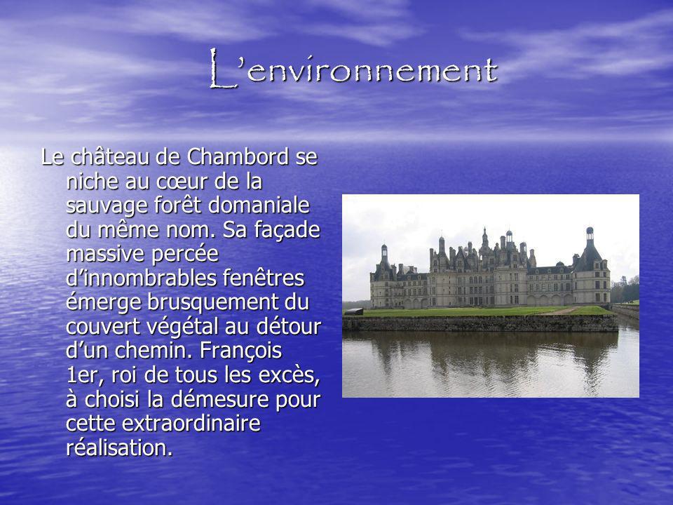 Lenvironnement Lenvironnement Le château de Chambord se niche au cœur de la sauvage forêt domaniale du même nom.
