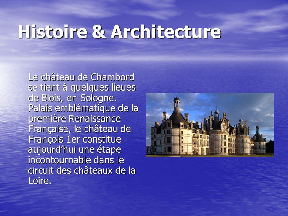 Histoire & Architecture Le château de Chambord se tient à quelques lieues de Blois, en Sologne.