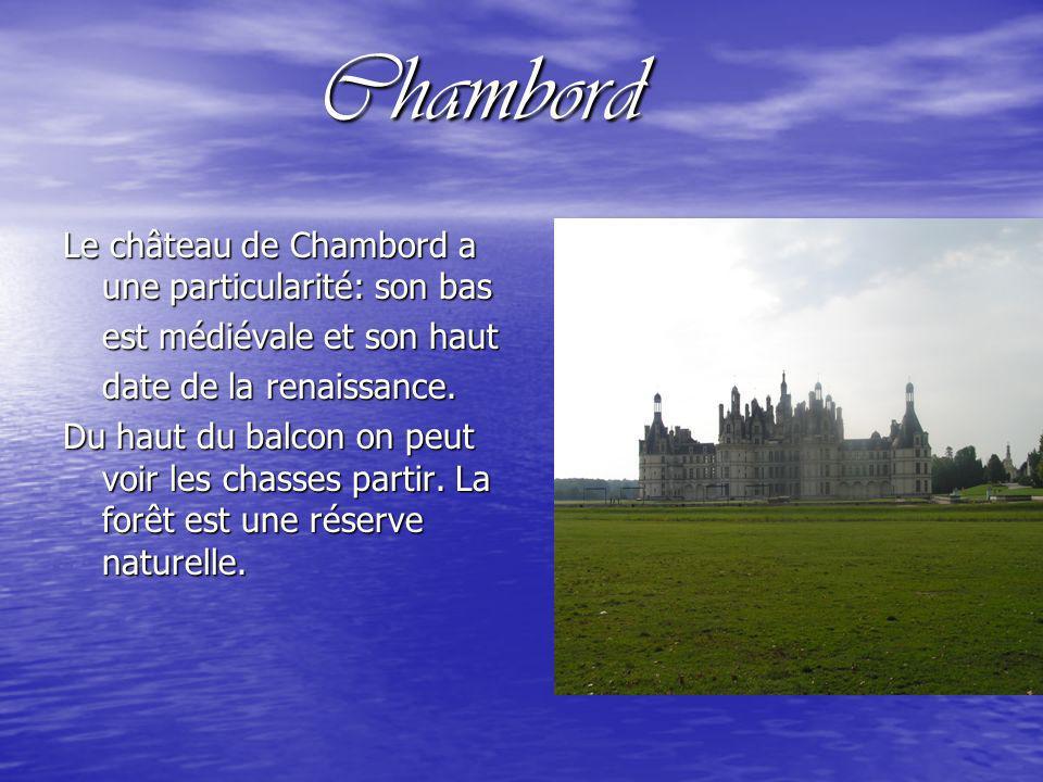 Chambord Chambord Le château de Chambord a une particularité: son bas est médiévale et son haut date de la renaissance.