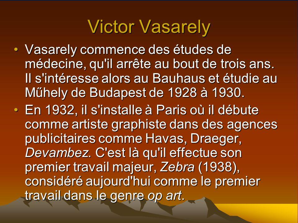 Victor Vasarely Vasarely commence des études de médecine, qu'il arrête au bout de trois ans. Il s'intéresse alors au Bauhaus et étudie au Műhely de Bu