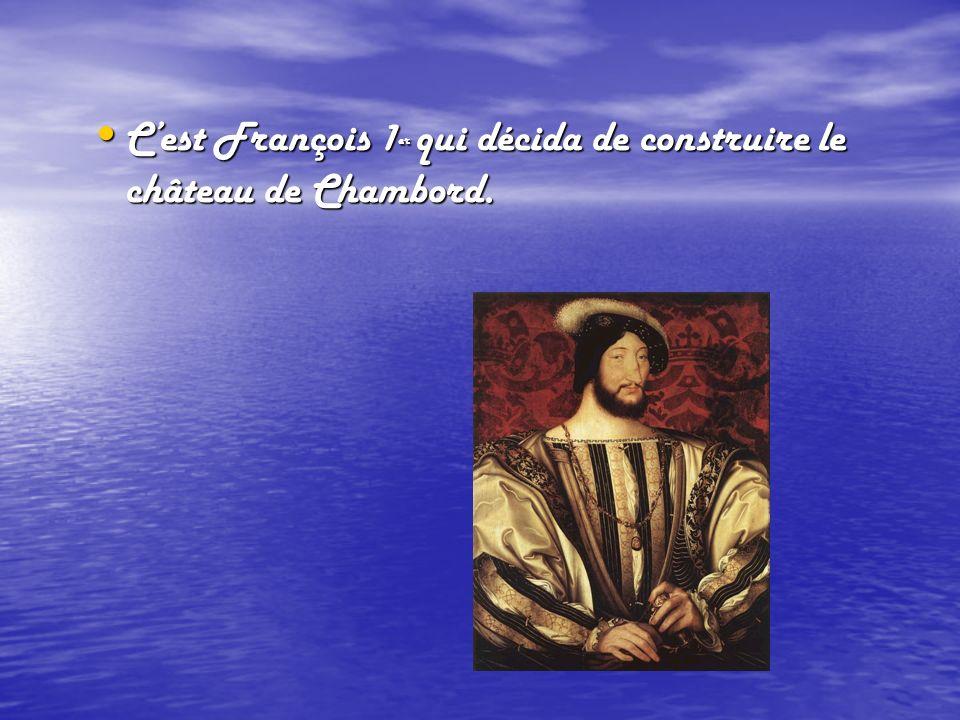 Cest François 1er qui décida de construire le château de Chambord.