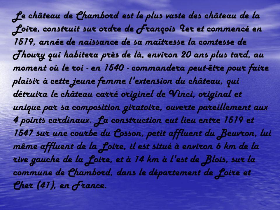 Le château de Chambord est le plus vaste des château de la Loire, construit sur ordre de François Ier et commencé en 1519, année de naissance de sa ma