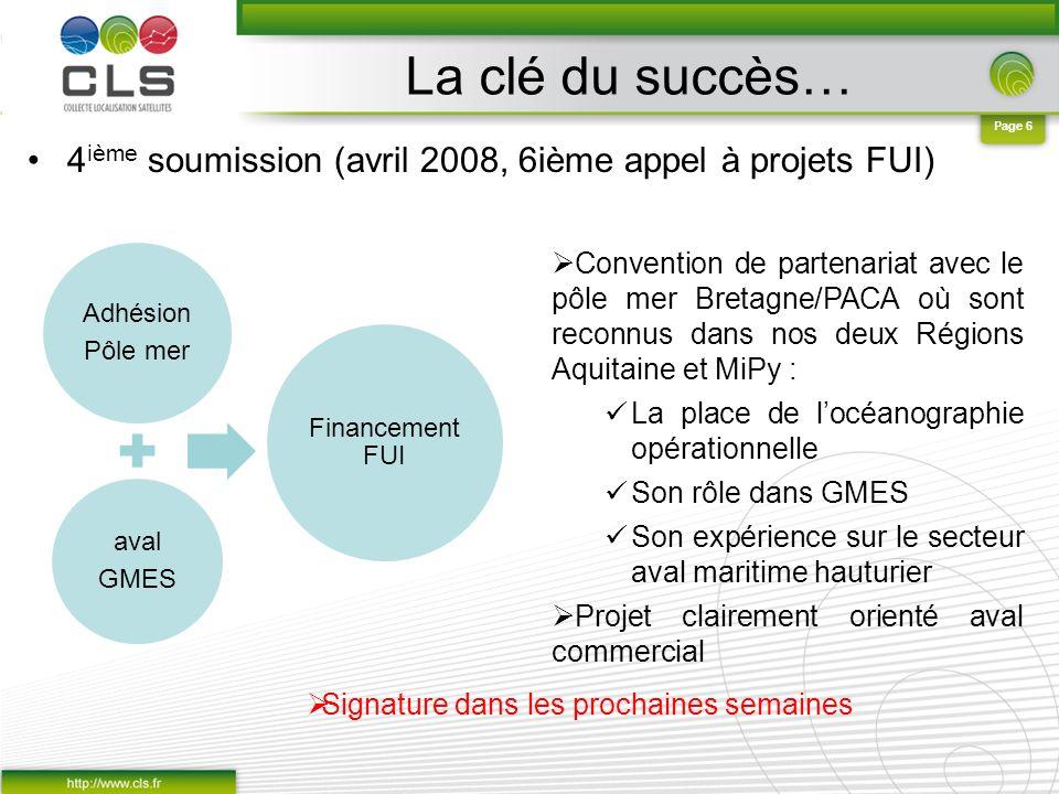 Page 6 La clé du succès… 4 ième soumission (avril 2008, 6ième appel à projets FUI) Convention de partenariat avec le pôle mer Bretagne/PACA où sont re
