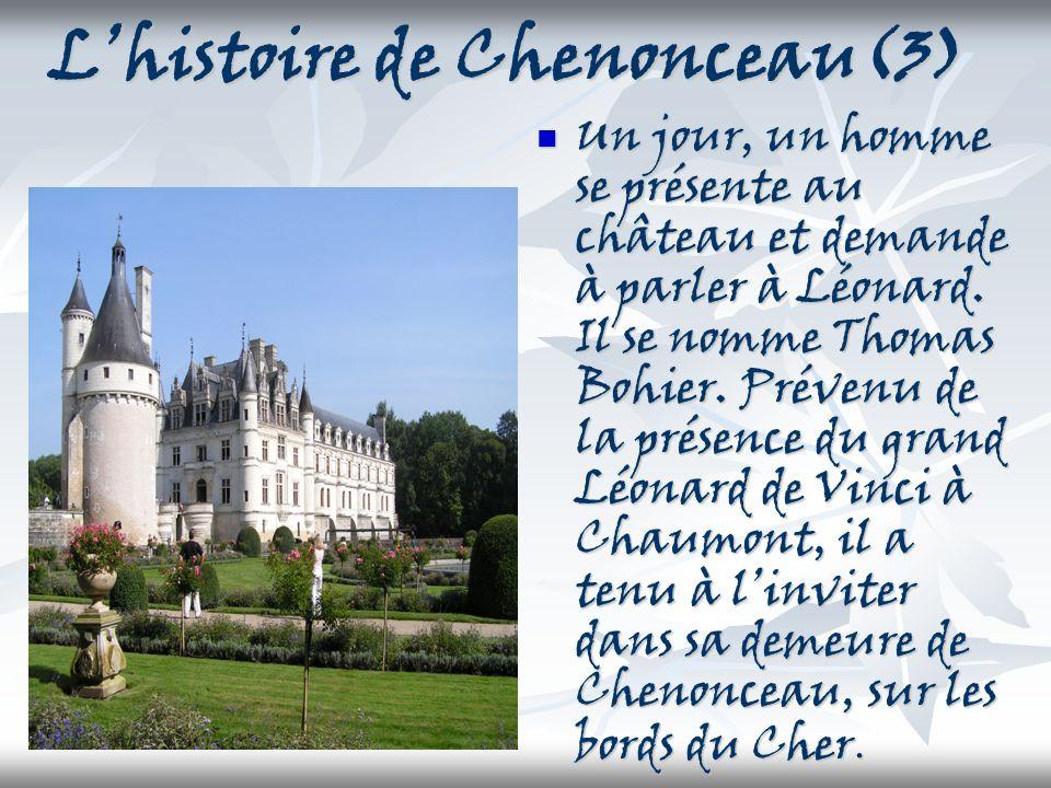 Lhistoire de Chenonceau(3) Un jour, un homme se présente au château et demande à parler à Léonard. Il se nomme Thomas Bohier. Prévenu de la présence d
