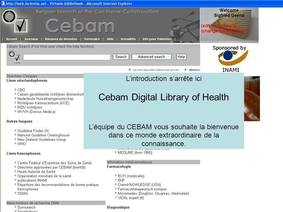 Lintroduction sarrête ici Cebam Digital Library of Health Léquipe du CEBAM vous souhaite la bienvenue dans ce monde extraordinaire de la connaissance.