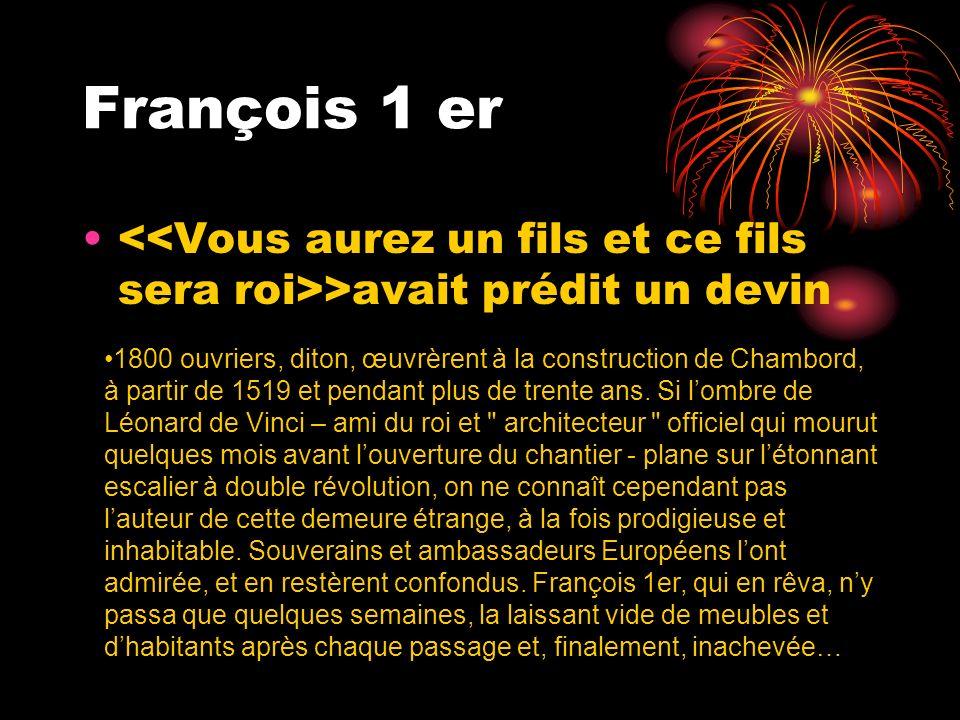 Pour faire Chambord environ 1800 ouvriers ont participé à sa construction. Leonard de Vinci, ami du roi et »architecteur», aurait conçu lescalier à do