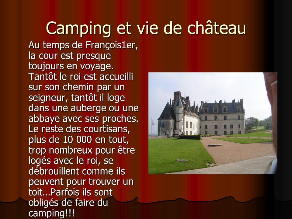 Camping et vie de château Au temps de François1er, la cour est presque toujours en voyage.