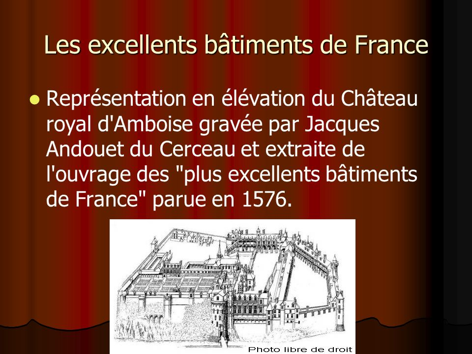 Les excellents bâtiments de France Représentation en élévation du Château royal d Amboise gravée par Jacques Andouet du Cerceau et extraite de l ouvrage des plus excellents bâtiments de France parue en 1576.