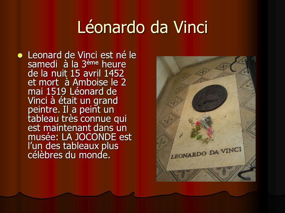 Léonardo da Vinci Leonard de Vinci est né le samedi à la 3 ème heure de la nuit 15 avril 1452 et mort à Amboise le 2 mai 1519 Léonard de Vinci à était un grand peintre.