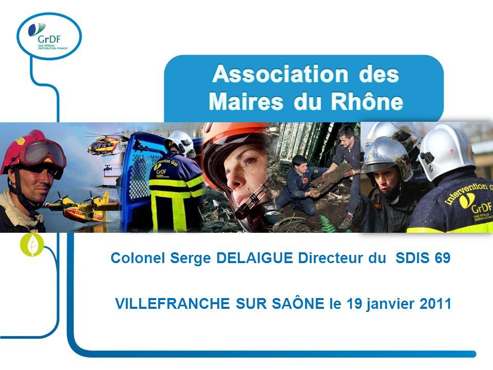 Colonel Serge DELAIGUE Directeur du SDIS 69 VILLEFRANCHE SUR SAÔNE le 19 janvier 2011