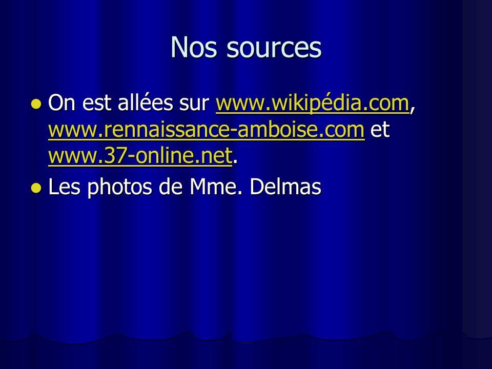 Nos sources On est allées sur www.wikipédia.com, www.rennaissance-amboise.com et www.37-online.net.
