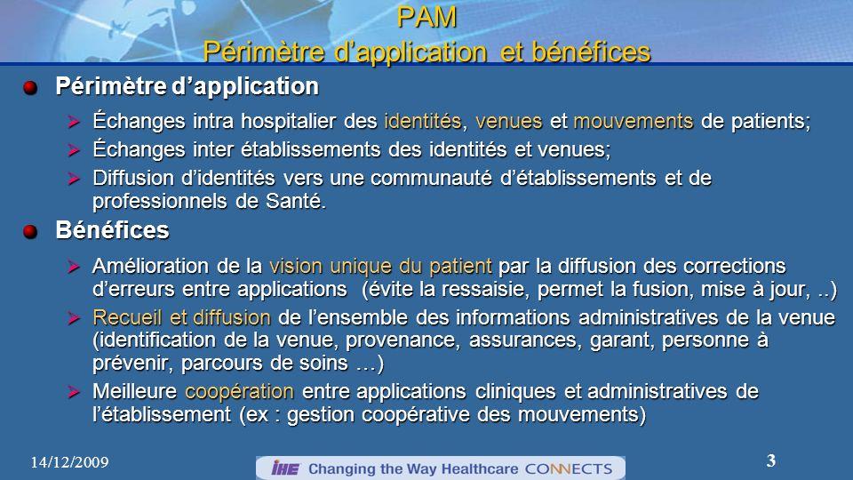 3 PAM Périmètre dapplication et bénéfices Périmètre dapplication Échanges intra hospitalier des identités, venues et mouvements de patients; Échanges