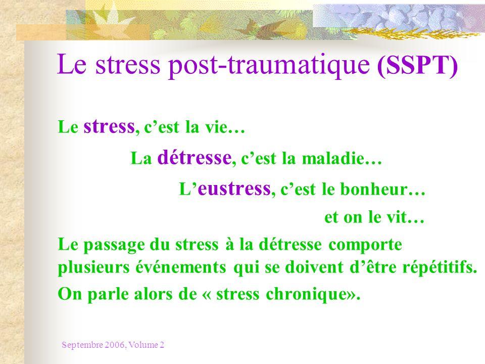 Septembre 2006, Volume 2 Le stress post-traumatique (SSPT) Définition Le SSPT survient suite à un événement exceptionnel et particulièrement traumatisant au plan mental, psycho-émotif ou physique.
