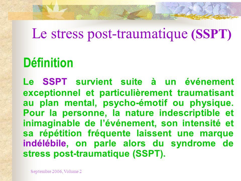 Septembre 2006, Volume 2 Le stress post-traumatique (SSPT) Définition Le SSPT survient suite à un événement exceptionnel et particulièrement traumatis