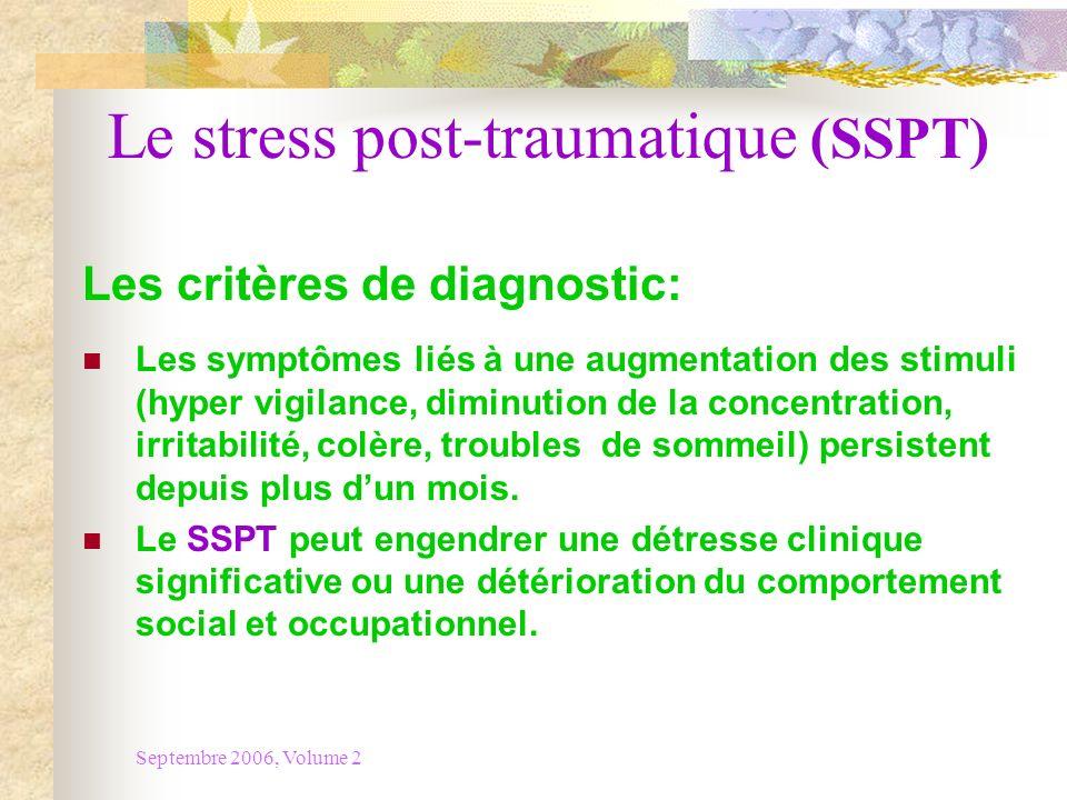 Septembre 2006, Volume 2 Le stress post-traumatique (SSPT) Les critères de diagnostic: Les symptômes liés à une augmentation des stimuli (hyper vigila