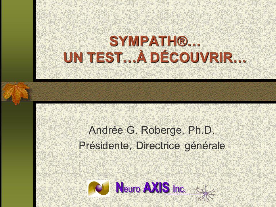 SYMPATH®… UN TEST…À DÉCOUVRIR… Andrée G. Roberge, Ph.D. Présidente, Directrice générale NAXIS N euro AXIS Inc.