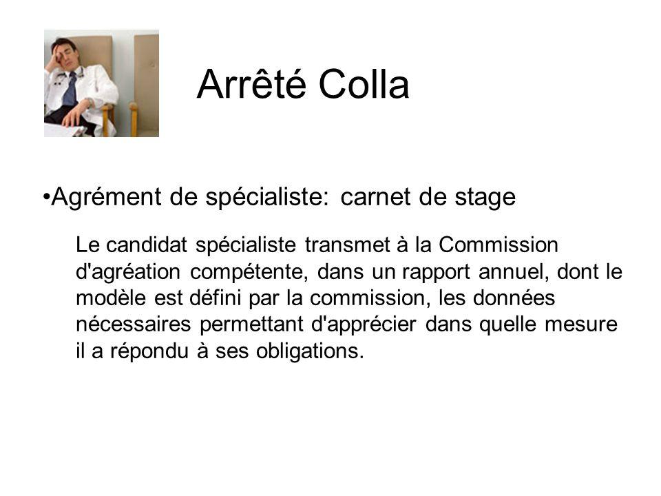 Agrément de spécialiste: carnet de stage Le candidat spécialiste transmet à la Commission d'agréation compétente, dans un rapport annuel, dont le modè