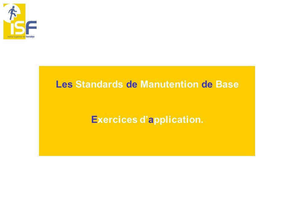 Les Standards de Manutention de Base Exercices dapplication.