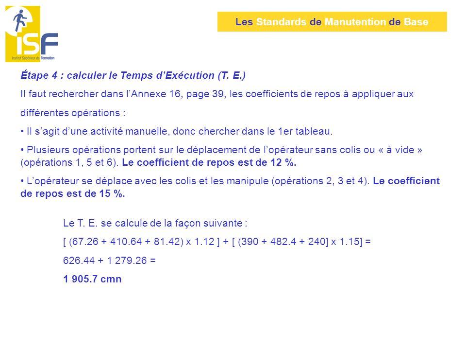 Les Standards de Manutention de Base Étape 4 : calculer le Temps dExécution (T. E.) Il faut rechercher dans lAnnexe 16, page 39, les coefficients de r