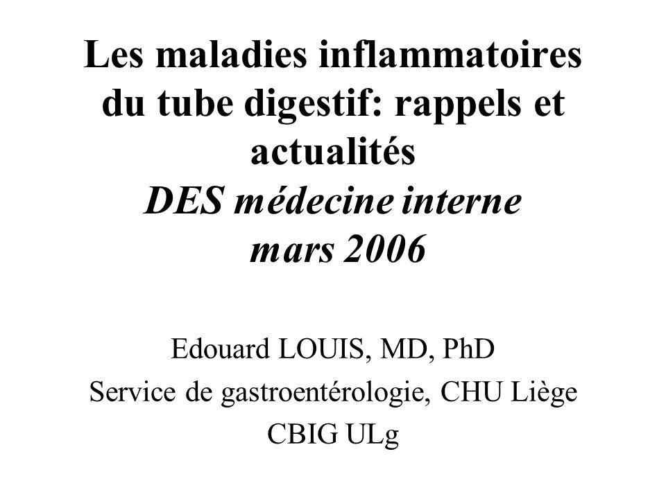 Les maladies inflammatoires du tube digestif: rappels et actualités DES médecine interne mars 2006 Edouard LOUIS, MD, PhD Service de gastroentérologie