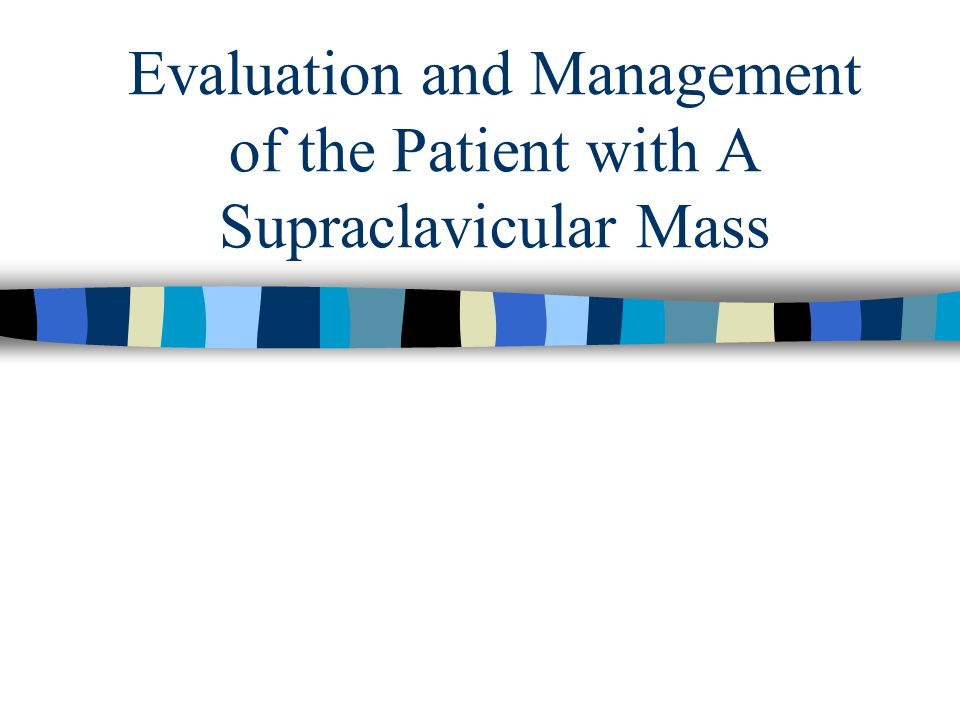 Evaluation and Management of the Patient with A Supraclavicular Mass