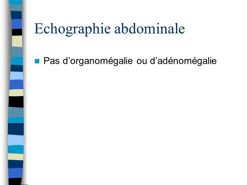 Echographie abdominale Pas dorganomégalie ou dadénomégalie