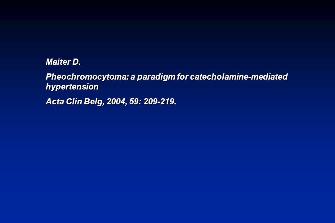 Maiter D. Pheochromocytoma: a paradigm for catecholamine-mediated hypertension Acta Clin Belg, 2004, 59: 209-219.