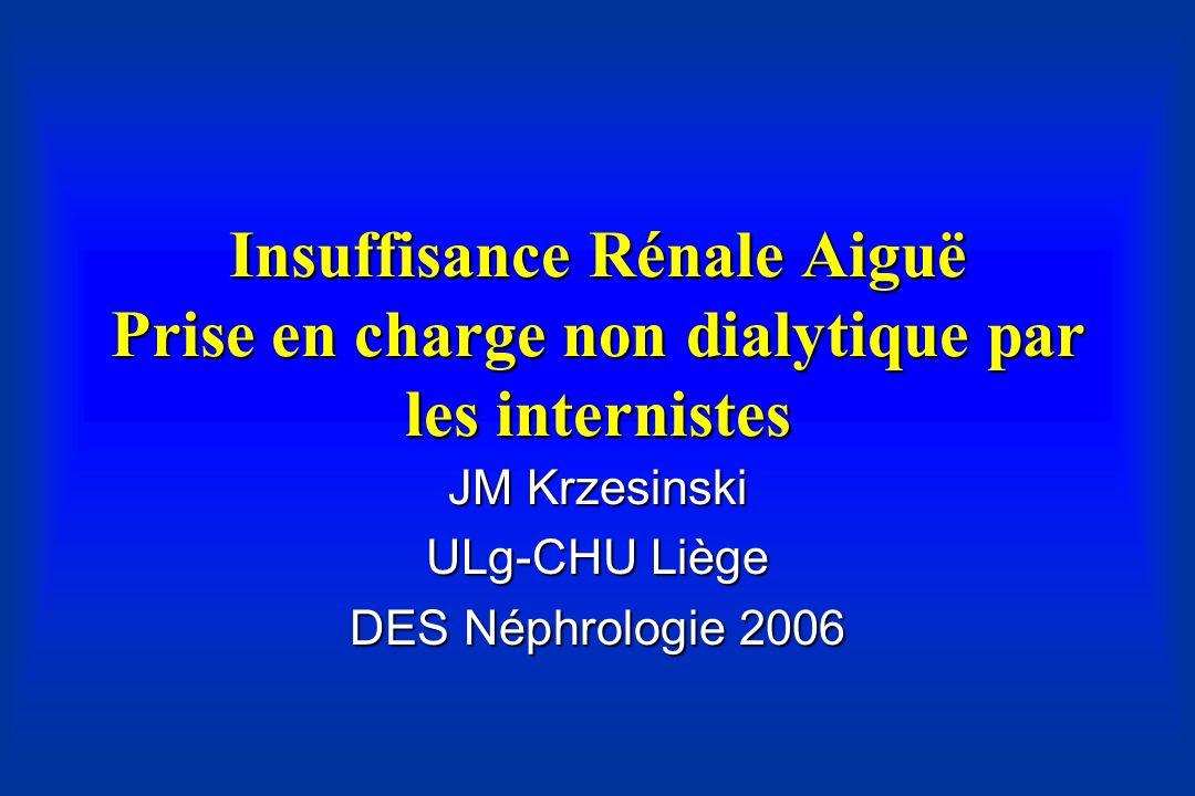 Insuffisance Rénale Aiguë Prise en charge non dialytique par les internistes JM Krzesinski ULg-CHU Liège DES Néphrologie 2006