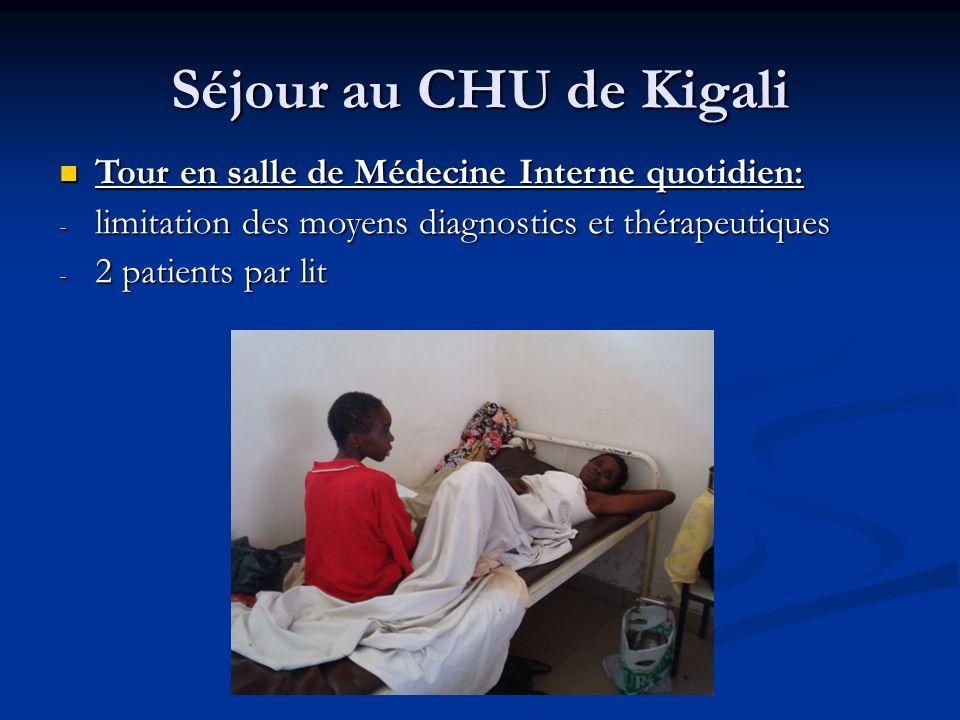 Séjour au CHU de Kigali Tour en salle de Médecine Interne quotidien: Tour en salle de Médecine Interne quotidien: - limitation des moyens diagnostics