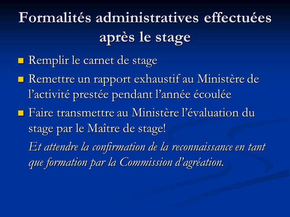 Formalités administratives effectuées après le stage Remplir le carnet de stage Remplir le carnet de stage Remettre un rapport exhaustif au Ministère