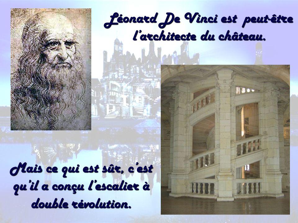 Léonard De Vinci est peut-être larchitecte du château. Mais ce qui est sûr, cest quil a conçu lescalier à double révolution.