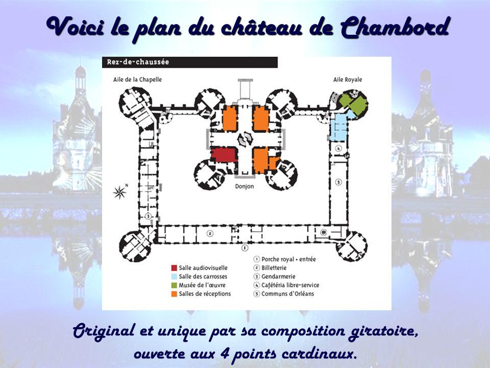 Voici le plan du château de Chambord Original et unique par sa composition giratoire, ouverte aux 4 points cardinaux.