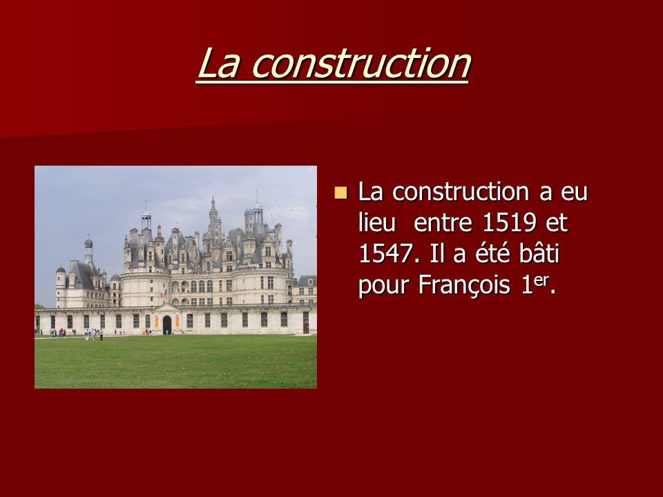 La construction La construction a eu lieu entre 1519 et 1547. Il a été bâti pour François 1 er. La construction a eu lieu entre 1519 et 1547. Il a été