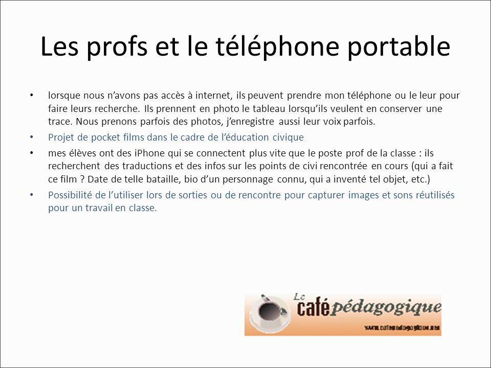 Les profs et le téléphone portable lorsque nous navons pas accès à internet, ils peuvent prendre mon téléphone ou le leur pour faire leurs recherche.
