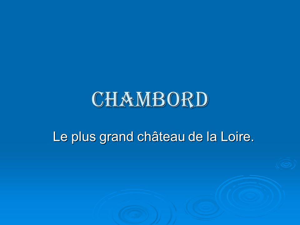 Chambord Le plus grand château de la Loire.
