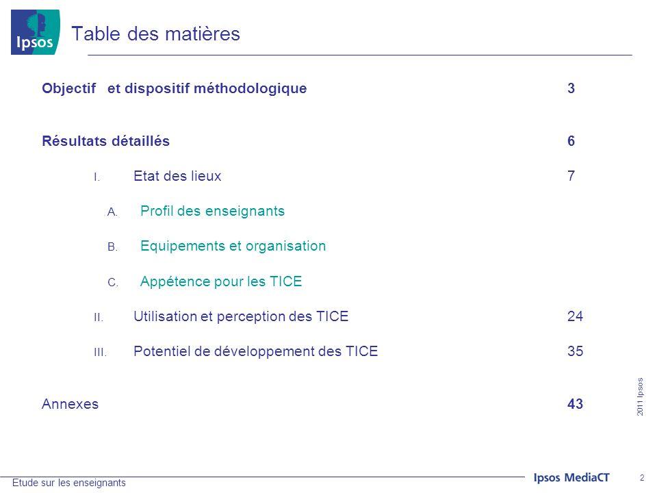2011 Ipsos Etude sur les enseignants 2 Table des matières Objectifet dispositif méthodologique3 Résultats détaillés6 I.