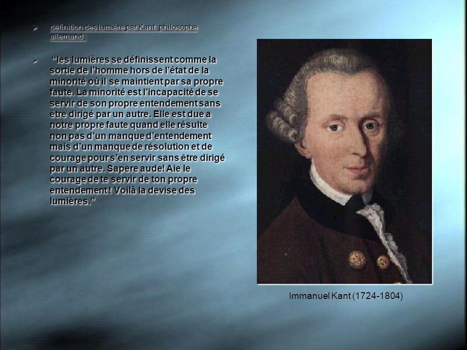 définition des lumière par Kant: philosophe allemand : les lumières se définissent comme la sortie de lhomme hors de létat de la minorité où il se maintient par sa propre faute.