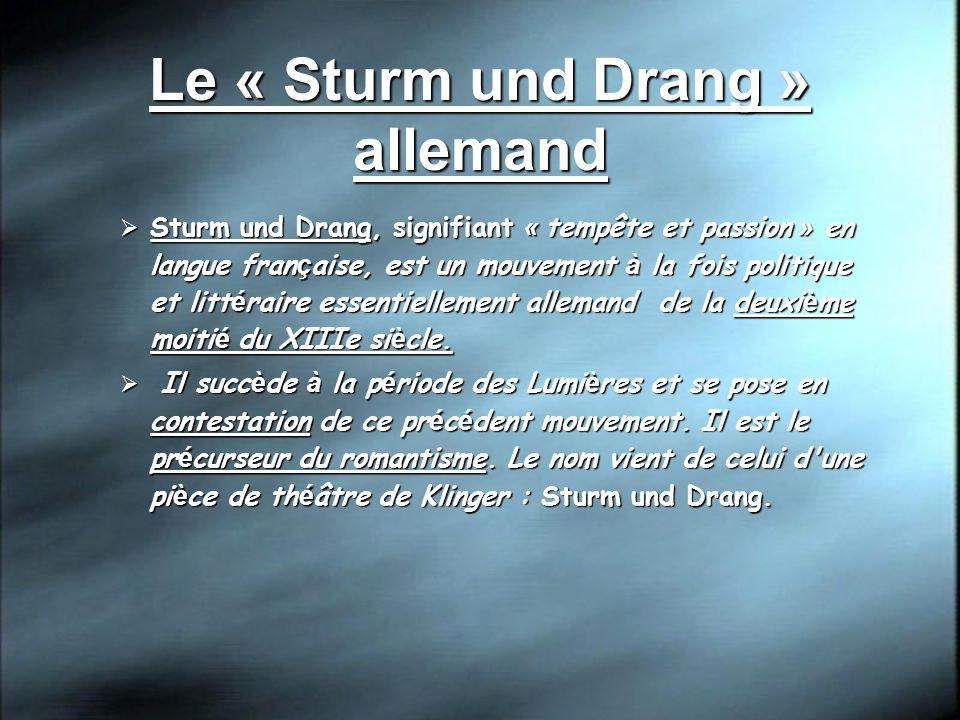 Le « Sturm und Drang » allemand Sturm und Drang, signifiant « tempête et passion » en langue fran ç aise, est un mouvement à la fois politique et litt é raire essentiellement allemand de la deuxi è me moiti é du XIIIe si è cle.
