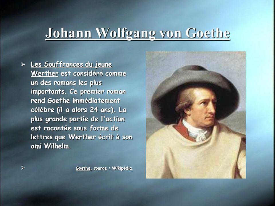Johann Wolfgang von Goethe Les Souffrances du jeune Werther est consid é r é comme un des romans les plus importants.