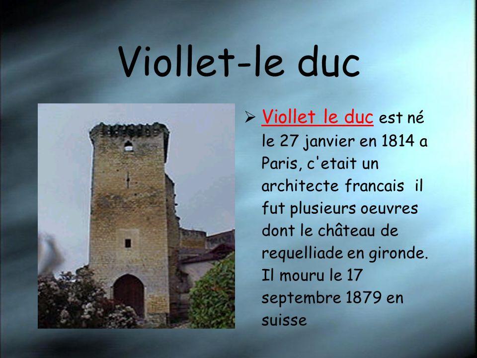Viollet-le duc Viollet le duc est né le 27 janvier en 1814 a Paris, c'etait un architecte francais il fut plusieurs oeuvres dont le château de requell