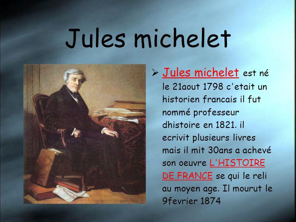 Jules michelet Jules michelet est né le 21aout 1798 c'etait un historien francais il fut nommé professeur dhistoire en 1821. il ecrivit plusieurs livr