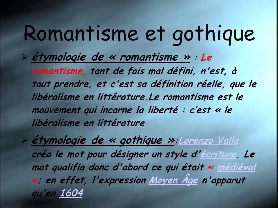Romantisme et gothique étymologie de « romantisme » : Le romantisme, tant de fois mal défini, n'est, à tout prendre, et c'est sa définition réelle, qu