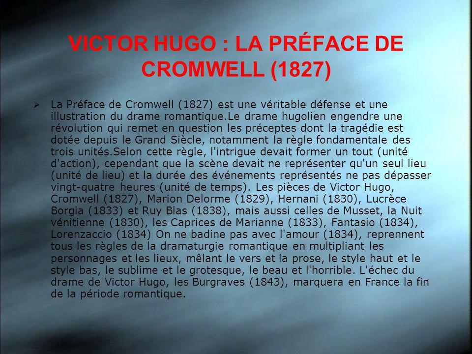 VICTOR HUGO : LA PRÉFACE DE CROMWELL (1827) La Préface de Cromwell (1827) est une véritable défense et une illustration du drame romantique.Le drame h