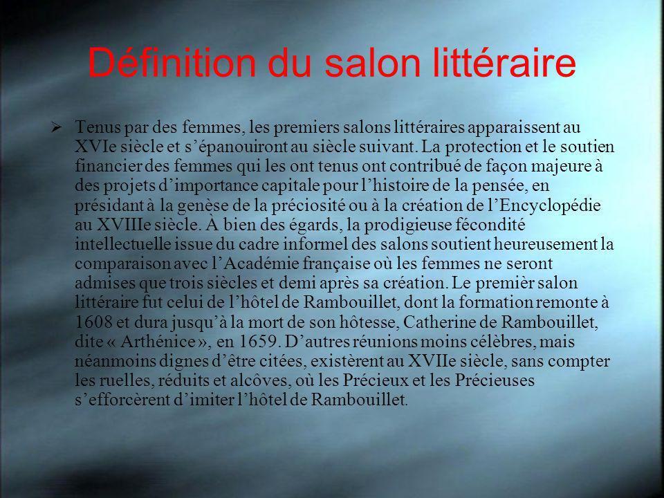 Définition du salon littéraire Tenus par des femmes, les premiers salons littéraires apparaissent au XVIe siècle et sépanouiront au siècle suivant. La
