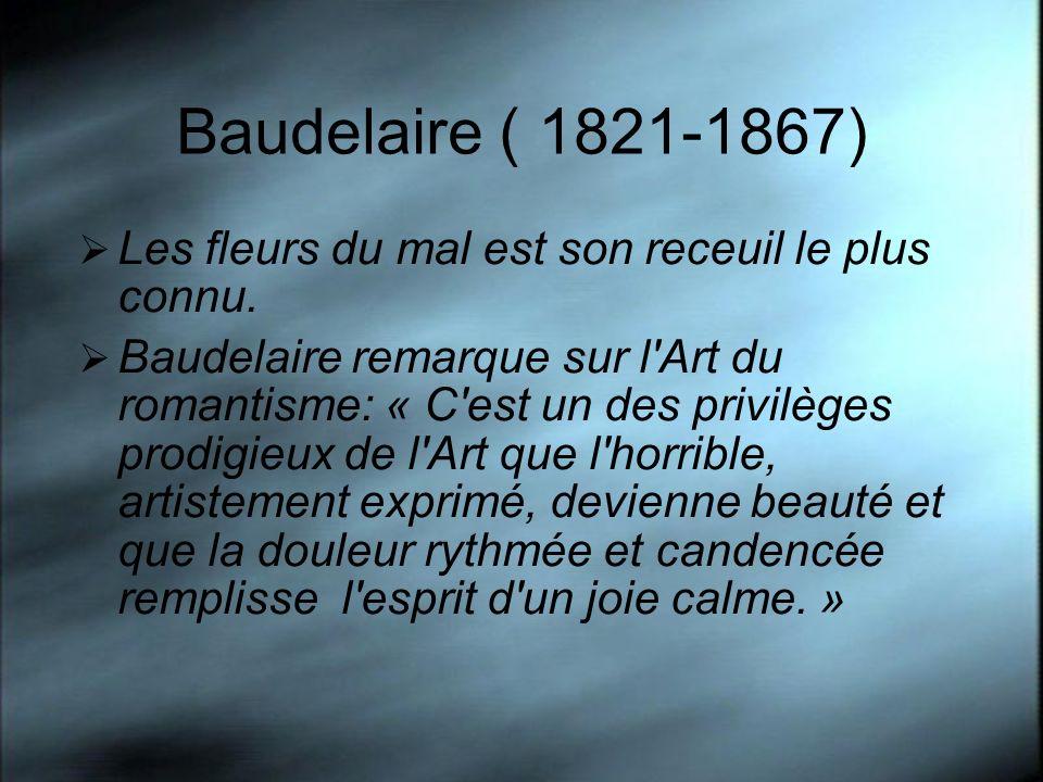 Baudelaire ( 1821-1867) Les fleurs du mal est son receuil le plus connu.