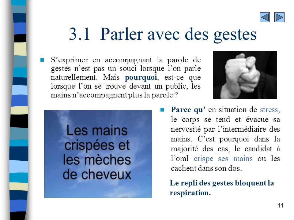 11 3.1 Parler avec des gestes Sexprimer en accompagnant la parole de gestes nest pas un souci lorsque lon parle naturellement. Mais pourquoi, est-ce q