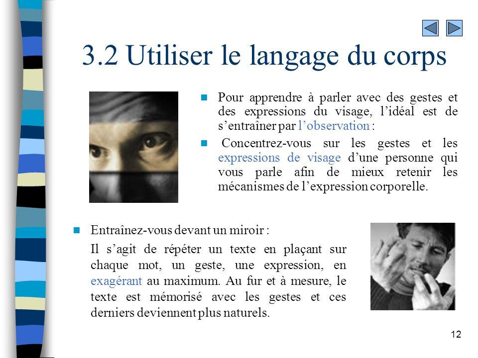 12 3.2 Utiliser le langage du corps Pour apprendre à parler avec des gestes et des expressions du visage, lidéal est de sentraîner par lobservation :