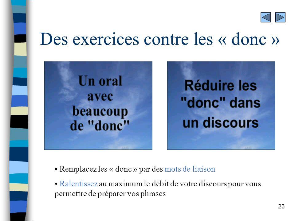 23 Des exercices contre les « donc » Remplacez les « donc » par des mots de liaison Ralentissez au maximum le débit de votre discours pour vous permet