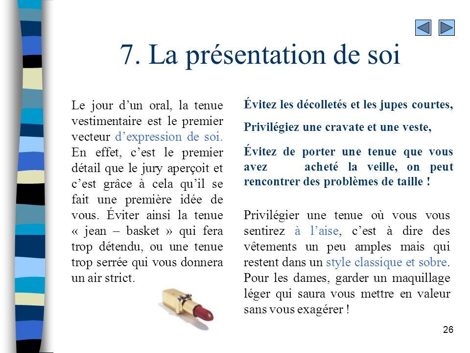26 7. La présentation de soi Le jour dun oral, la tenue vestimentaire est le premier vecteur dexpression de soi. En effet, cest le premier détail que
